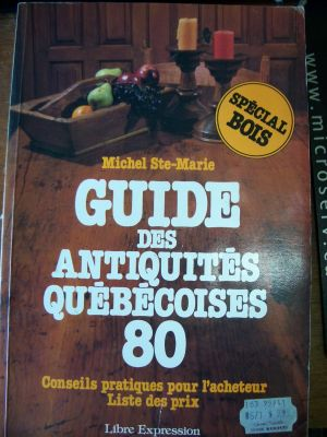 Guide des antiquit&eacute;s Qu&eacute;b&eacute;coises de Michel Ste Marie 1